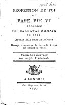 Profession de foi du pape Pie VI pr  c  d  e du Carnaval romain de 1793  auquel elle sert de r  ponse  etc