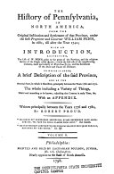 The History of Pennsylvania  in North America  from the Original Institution and Settlement of that Province  Under the First Proprietor and Governor  William Penn  in 1681  Till After the Year 1742