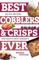 Best Cobblers and Crisps Ever  No Fail Recipes for Rustic Fruit Desserts  Best Ever