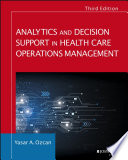 Analytics and decision support in health care operations management : history, diagnosis, and empiri