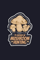 I d Rather Be Mushroom Hunting