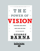 The Power of Vision: Discover and Apply God's Plan for Your Life and Ministry (Large Print 16pt)