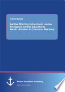 Factors Affecting Instructional Leaders Perception Towards Educational Media Utilization In Classroom Teaching
