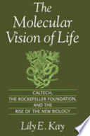 """""""The Molecular Vision of Life: Caltech, the Rockefeller Foundation, and the Rise of the New Biology"""" by Lily E. Kay"""