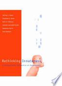 """Rethinking Innateness: A Connectionist Perspective on Development"" by Jeffrey L. Elman, Elizabeth A. Bates, Mark H. Johnson, Annette Karmiloff-Smith, Kim Plunkett, Domenico Parisi"