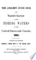 The Angler's Guide Book and Tourist's Gazeteer of the Fishing Waters of the United States and Canada, 1886
