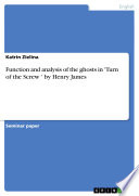 Function And Analysis Of The Ghosts In Turn Of The Screw By Henry James