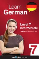 Learn German - Level 7: Intermediate (Enhanced Version): Volume 1: ...
