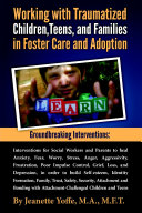 Groundbreaking Interventions  Working with Traumatized Children  Teens and Families in Foster Care and Adoption