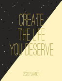 Create the Life You Deserve 2020 Planner