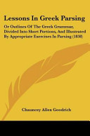Lessons in Greek Parsing  Or Outlines of the Greek Grammar  Divided Into Short Portions  and Illustrated by Appropriate Exercises in Parsing  18