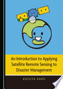 An Introduction to Applying Satellite Remote Sensing to Disaster Management