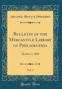 Bulletin of the Mercantile Library of Philadelphia  Vol  1