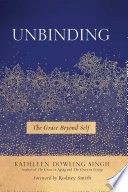 Unbinding  : The Grace Beyond Self