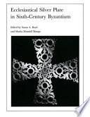 Ecclesiastical Silver Plate in Sixth century Byzantium Book PDF