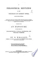 A Philosophical Refutation of the theories of Robert Owen  and his followers     Together with an exposure of their remaining inconsistencies      and visionary promises