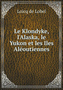 Le Klondyke, l'Alaska, le Yukon et les Iles Al?outiennes ebook