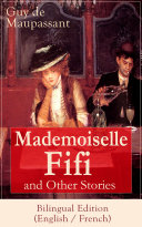 Mademoiselle Fifi and Other Stories - Bilingual Edition (English / French)