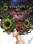 Elsewhere  We Became