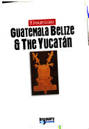 Guatemala  Belize   the Yucat  n