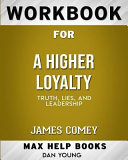 Workbook for a Higher Loyalty  Truth  Lies  and Leadership  Max Help Books