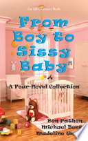 """""""From Boy to Sissy Baby"""" by Ben Pathen, Michael Bent, Madeline Wood"""
