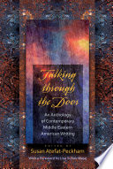 Talking through the Door  : An Anthology of Contemporary Middle Eastern American Writing