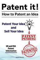 Patent It  How to Patent an Idea  Patent Your Idea and Sell Your Idea  UK and USA Patent Information