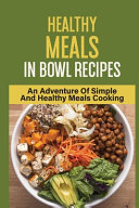 Healthy Meals In Bowl Recipes Book