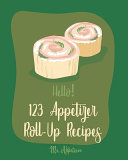 Hello  123 Appetizer Roll Up Recipes
