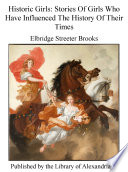 Historic Girls: Stories Of Girls Who Have Influenced The History Of Their Times Pdf/ePub eBook
