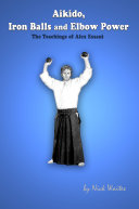 Aikido  Iron Balls and Elbow Power