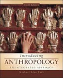 Introducing anthropology : an integrated approach / Michael Alan Park, Central Connecticut State Uni