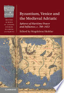 Byzantium  Venice and the Medieval Adriatic Book