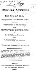 """The First Six Letters of Centinel, Originally Published in """"The Western Star""""; Containing an Exposition of the Principles of the Trout-Tavern Dinner Club (Bristol); of Mr. H. Hunt, the President; and of Mr. Thomas Lee, Vice-President. With ... Remarks"""