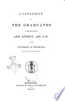 A Catalogue Of The Graduates In The Faculties Of Arts Divinity And Law Of The University Of Edinburgh Since Its Foundation
