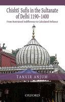 Chishtī Sufis in the Sultanate of Delhi, 1190-1400