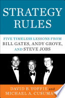 Strategy Rules  : Five Timeless Lessons from Bill Gates, Andy Grove, and Steve Jobs