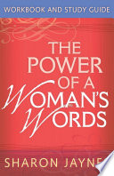 The Power of a Woman s Words Workbook and Study Guide