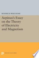 Aepinus s Essay on the Theory of Electricity and Magnetism Book