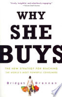 Why She Buys  : The New Strategy for Reaching the World's Most Powerful Consumers