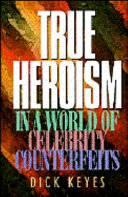 True Heroism in a World of Celebrity Counterfeits Book