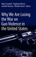 Why We Are Losing the War on Gun Violence in the United States Book