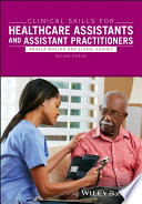 """Clinical Skills for Healthcare Assistants and Assistant Practitioners"" by Angela Whelan, Elaine Hughes"