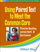 Using Paired Text to Meet the Common Core  : Effective Teaching across the K-8 Curriculum