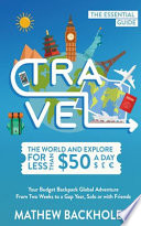 Travel the World and Explore for Less than $50 a Day, the Essential Guide: