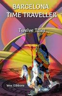 Barcelona Time Traveller Twelve Tales