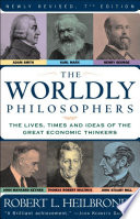 The Worldly Philosophers  : The Lives, Times And Ideas Of The Great Economic Thinkers