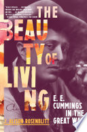 The Beauty of Living  E  E  Cummings in the Great War