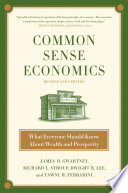 """Common Sense Economics: What Everyone Should Know About Wealth and Prosperity"" by James D. Gwartney, Richard L. Stroup, Dwight R. Lee, Tawni Hunt Ferrarini"